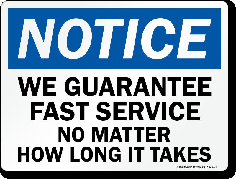 We Guarantee Fast Service Notice Sign