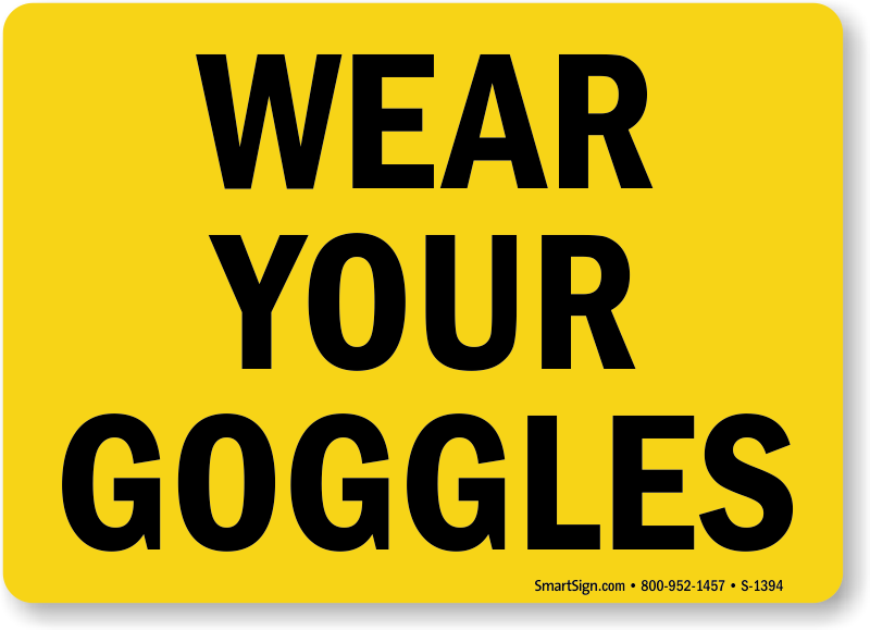 Wear Your Goggles Sign Sku S 1394 Mysafetysign Com