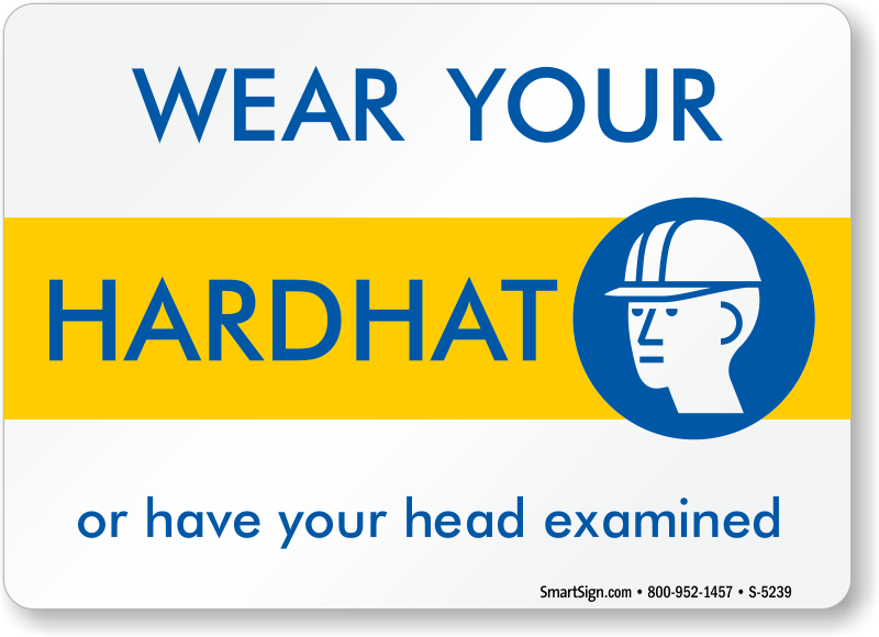 Wear Your Hard Hat Or Have Your Head Examined Signs Sku