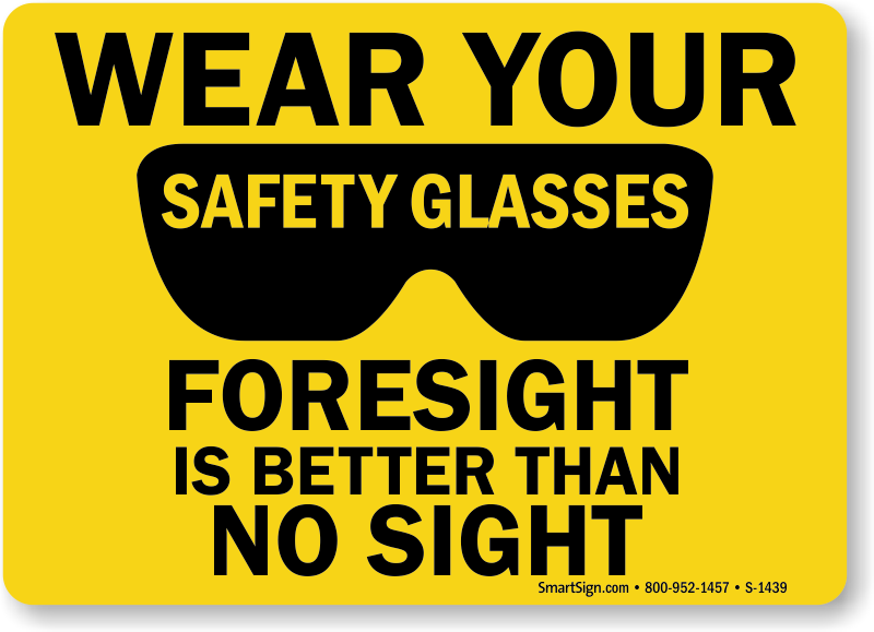 Wear Safety Glasses Sign Foresight Is Better Then No