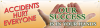 Accidents Hurt Everyone, Our Success is in your Hands Banner