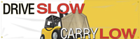 Drive Slow Carry Low Banner
