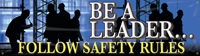 Be a Leader…Follow Safety Rules Banner