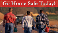 Go Home Safe Today! Banner