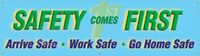 Safety Comes First, Arrive Safe, Work Safe, Go Home Safe Banner
