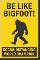 Be Like Bigfoot Social Distancing World Champion Sign Panel