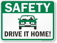 Safety - Drive It Home Sign