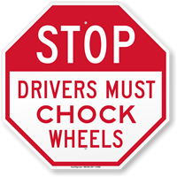 Stop Drivers Must Chock Wheels Sign