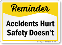 Accidents Hurt Safety Doesnt Reminder Sign