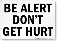 Be Alert Don't Get Hurt Sign