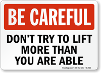 Be Careful Don't Try To Lift Sign