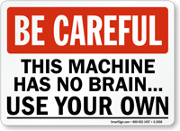 Be Careful: Machine Has No Brain Sign