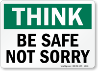 Think: Be Safe, Not Sorry