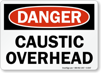 Danger: Caustic Overhead