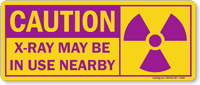 Caution: X-Ray May Be In Use Nearby Sign