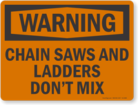 Chain Saws And Ladder Do Not Mix Warning Sign