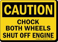 Caution Chock Both Wheels Shut Off Engine Sign