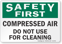 Compressed Air Do Not Use For Cleaning Safety First Sign
