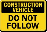 Construction Vehicle Do Not Follow Truck Sign