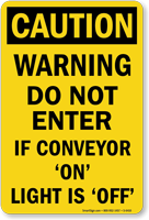 Don't Enter If Conveyor On Light Off Sign