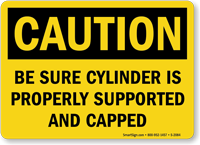 Caution Be Sure Cylinder Supported Sign