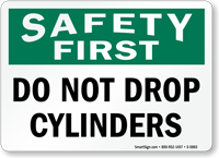 Do Not Drop Cylinders Safety First Sign