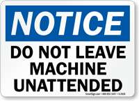 Notice Leave Machine Unattended Sign