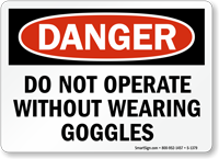 Do Not Operate Without Wearing Goggles Sign