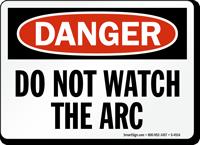 Danger Do Not Watch Arc Sign