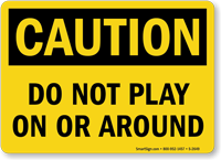 Caution Do Not Play On Sign