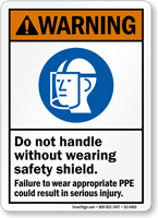 Do Not Handle Without Safety Shield Warning Sign