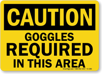 OSHA Caution Goggles Required In This Area Sign