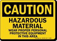 Caution Hazardous Material Wear Proper Equipment Sign