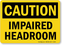 Caution Impaired Headroom Sign