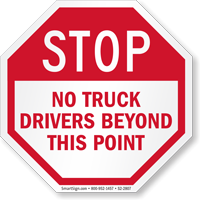 No Truck Drivers Beyond This Point Stop Sign