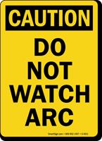 Caution Do Not Watch Arc Sign