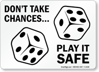 Don't Take Chances, Play It Safe Sign