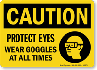 Protect Eyes Wear Goggles Sign, OSHA Caution