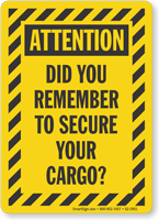 Remember To Secure Your Cargo Attention Sign