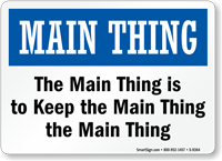 Main Thing Is To Keep Main Thing Sign