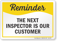 The Next Inspector Is Our Customer Safety Reminder Sign