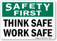 Safety First, Think Safe Work Safe Sign
