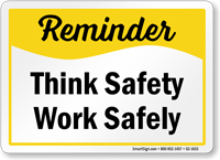 Think Safety Work Safely Reminder Sign