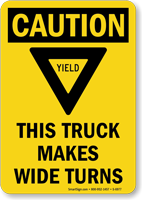 Caution, This Truck Makes Wide Turns, Yield! Sign