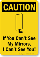 Caution, If You Can't See My Mirrors, I Can't See You!