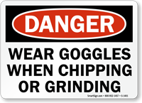 Wear Goggles When Chipping, Grinding OSHA Danger Sign