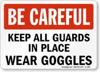 Be Careful Keep Guards Put Wear Goggles