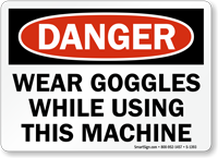Danger Wear Goggles While Using this Machine