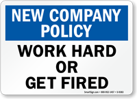 Work Hard Or Get Fired Company Policy Sign
