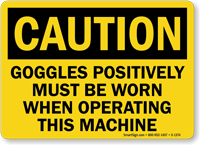 Goggles Positively Must Be Worn Operating Machine Sign
